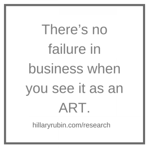 Hillary Rubin There's no failure in business, when you